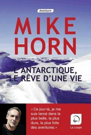 L'Antarctique, le rêve d'une vie [EDITION EN GROS CARACTERES - de la loupe - 9782848688466 -